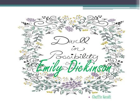 Emily Dickinson Chaillie Wendt. * influenced poetry Dec. 10, 1830 Amberst, Massachusetts Brother, sister (middle child) Successful family * Lived with.