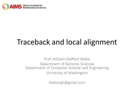 Traceback and local alignment Prof. William Stafford Noble Department of Genome Sciences Department of Computer Science and Engineering University of Washington.