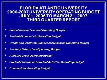 1 FLORIDA ATLANTIC UNIVERSITY 2006-2007 UNIVERSITY OPERATING BUDGET JULY 1, 2006 TO MARCH 31, 2007 THIRD QUARTER REPORT  Educational and General Operating.