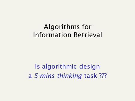 Algorithms for Information Retrieval Is algorithmic design a 5-mins thinking task ???