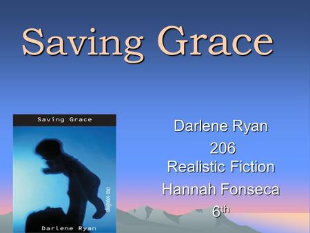 Saving Grace Darlene Ryan 206 Realistic Fiction 206 Realistic Fiction Hannah Fonseca 6 th.