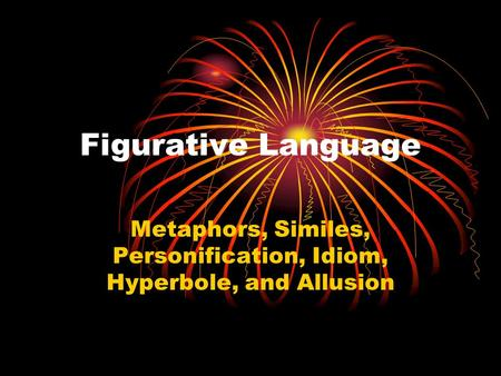figurative language and metaphor simile allusion personification Figurative language refers to language that contains figures of speech, while figures of speech are the particular techniques if figurative speech is like a dance routine, figures of speech are like the various moves that make up the routine it's a common misconception that imagery, or vivid descriptive language, is a kind of.