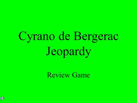 Cyrano de Bergerac Jeopardy Review Game. 200 300 400 500 100 200 300 400 500 100 200 300 400 500 100 200 300 400 500 100 200 300 400 500 100 Act I Act.