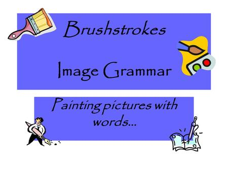 Brushstrokes Image Grammar Painting pictures with words…