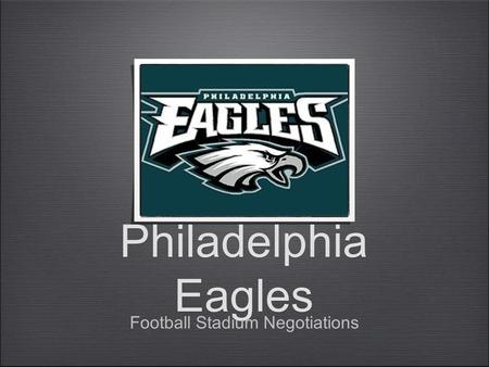 Philadelphia Eagles Football Stadium Negotiations.