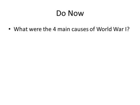 Do Now What were the 4 main causes of World War I?