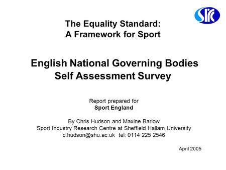 The Equality Standard: A Framework for Sport English National Governing Bodies Self Assessment Survey Report prepared for Sport England By Chris Hudson.