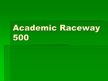 Academic Raceway 500 Welcome to the Academic Raceway 500  Complete Three Races to Win the Academic Trophy  Qualifying Lap  Atlanta Motor Speedway.
