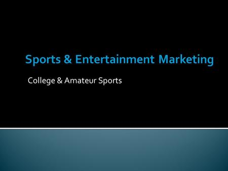 College & Amateur Sports.  National Collegiate Athletic Association  The governing body of most college athletics  Creates and enforces guidelines.
