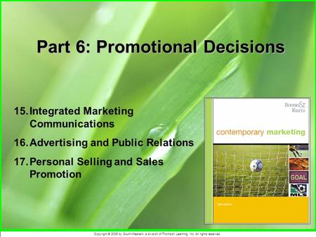 Copyright © 2006 by South-Western, a division of Thomson Learning, Inc. All rights reserved. Part 6: Promotional Decisions 15.Integrated Marketing Communications.
