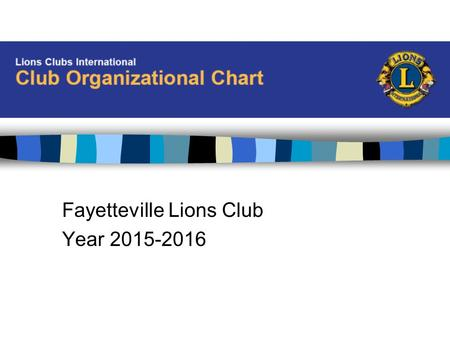 Fayetteville Lions Club Year 2015-2016. President Lions Clubs International A staff of 300 in 11 Divisions to administer over 1.4 million members in over.