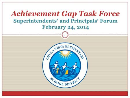 Achievement Gap Task Force Superintendents' and Principals' Forum February 24, 2014.