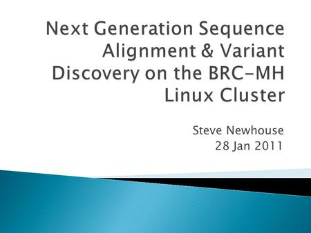 Steve Newhouse 28 Jan 2011.  Practical guide to processing next generation sequencing data  No details on the inner workings of the software/code &