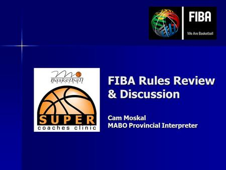 FIBA Rules Review & Discussion Cam Moskal MABO Provincial Interpreter