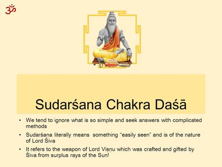 "ॐ Sudarśana Chakra Daśā We tend to ignore what is so simple and seek answers with complicated methods Sudarśana literally means something ""easily seen"""