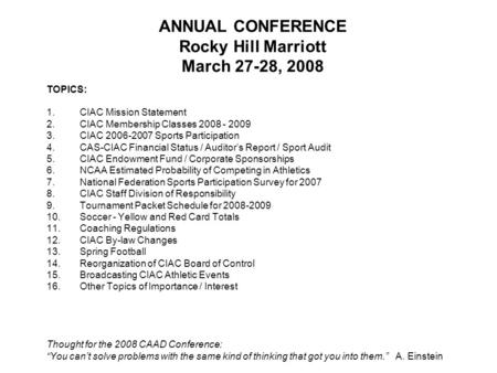 ANNUAL CONFERENCE Rocky Hill Marriott March 27-28, 2008 TOPICS: 1.CIAC Mission Statement 2.CIAC Membership Classes 2008 - 2009 3.CIAC 2006-2007 <strong>Sports</strong>.