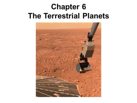 Chapter 6 The Terrestrial Planets. Units of Chapter 6 Orbital and Physical Properties Rotation Rates Atmospheres The Surface of Mercury The Surface of.