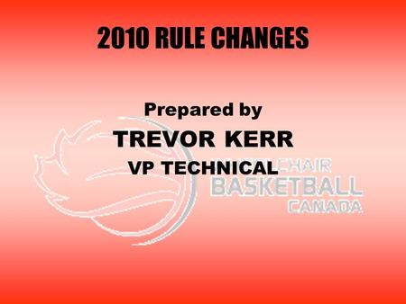 2010 RULE CHANGES Prepared by TREVOR KERR VP TECHNICAL.