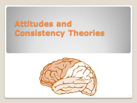 Attitudes and Consistency Theories 1. What is an attitude? Definition: An attitude is a psychological tendency that is expressed by evaluating something.