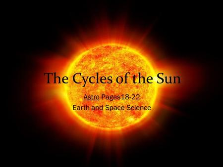 The Cycles of the Sun Astro Pages18-22 Earth and Space Science.