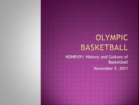 HONR101: History and Culture of Basketball November 9, 2011.