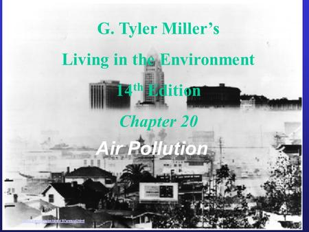 G. Tyler Miller's Living in the Environment 14 th Edition Chapter 20 <strong>Air</strong> <strong>Pollution</strong>.
