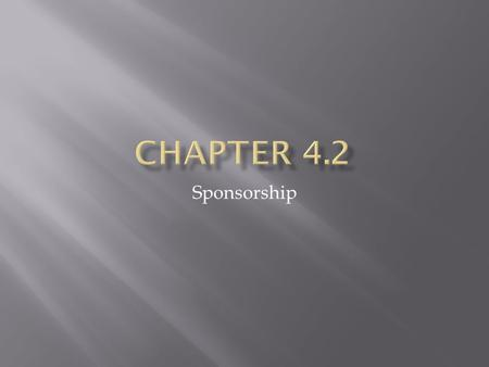 Sponsorship.  Sponsor-A person, organization or business that gives money or donates products and services to another person, org, or event in exchange.