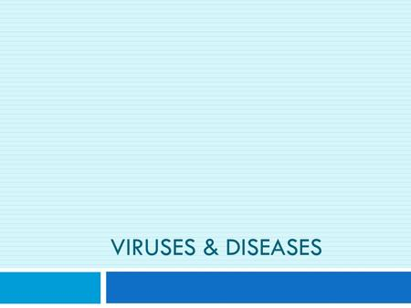 VIRUSES & DISEASES. Viral Transmission  Viruses can be transmitted in many different ways:  Respiratory (coughing, sneezing, etc.)  Blood, body fluids,