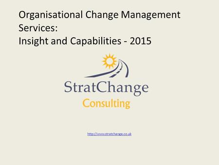 Organisational Change Management Services: Insight and Capabilities - 2015