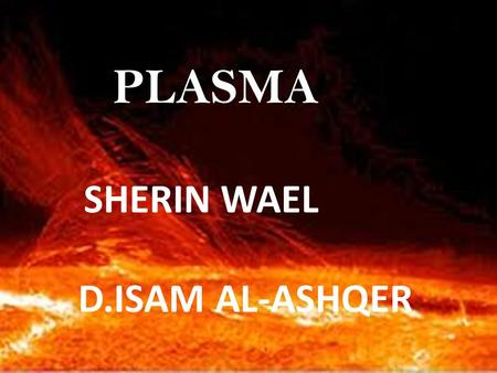 PLASMA SHERIN WAEL D.ISAM AL-ASHQER. What is plasma? (from Greek πλάσμα, is one of the four fundamental states of matter. It comprises the major component.