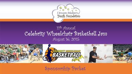 Sponsorship Packet 11 th Annual Celebrity Wheelchair Basketball Jam August 16, 2015.