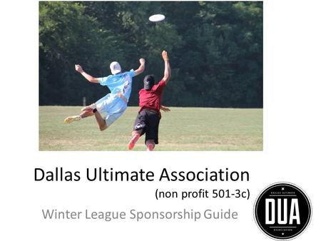 Dallas Ultimate Association (non profit 501-3c) Winter League Sponsorship Guide.