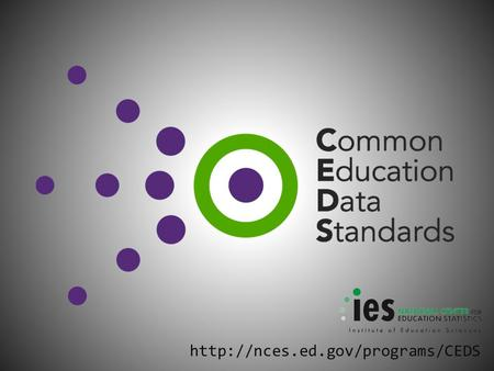 Why CEDS? 201 What are Common Education Data Standards? What is CEDS? Why do we need it? Development: Who & How? What.