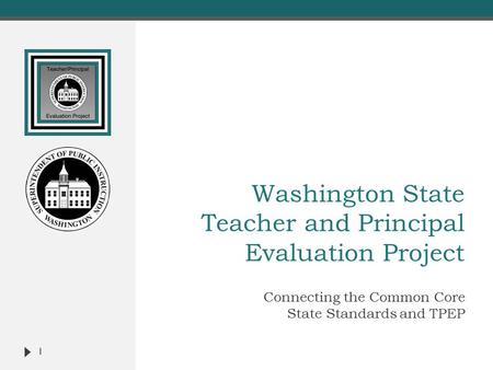 Washington State Teacher and Principal Evaluation Project Connecting the Common Core State Standards and TPEP 1.
