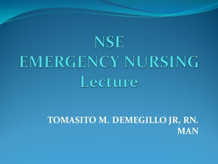 TOMASITO M. DEMEGILLO JR, RN. MAN. EMERGENCY NURSING  Is a specialty area of the nursing profession like no other.  Provide quality patient care for.