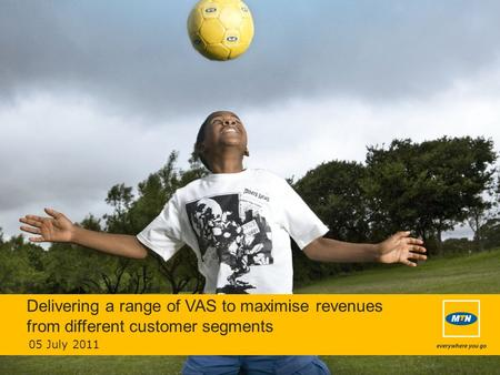 Delivering a range of VAS to maximise revenues from different customer segments 05 July 2011.
