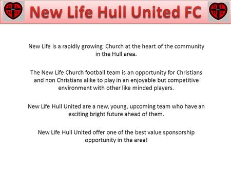 New Life is a rapidly growing Church at the heart of the community in the Hull area. The New Life Church football team is an opportunity for Christians.
