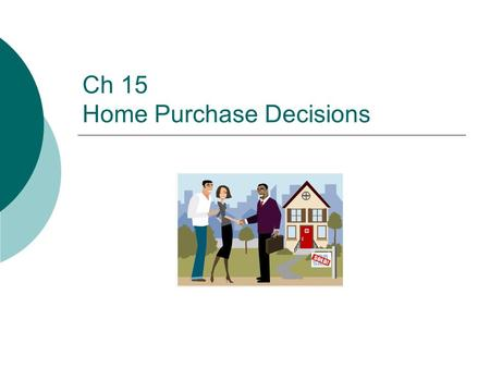 Ch 15 Home Purchase Decisions. Outline 1. Rent vs. Buy Decisions 2. How Much Can You Afford? 3. Choosing the property: a) Choosing the Area b) Evaluating.