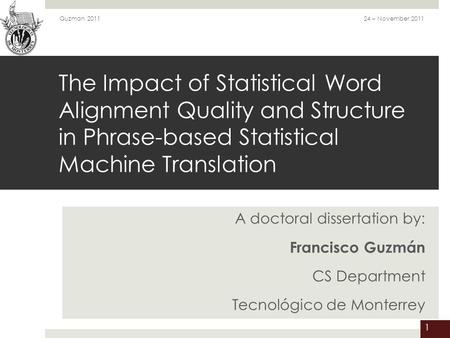111 The Impact of Statistical Word Alignment Quality and Structure in Phrase-based Statistical <strong>Machine</strong> <strong>Translation</strong> A doctoral dissertation by: Francisco.