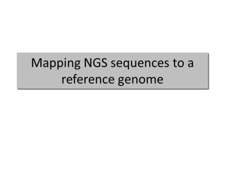 Mapping NGS sequences to a reference genome. Why? Resequencing studies (DNA) – Structural variation – SNP identification RNAseq – Mapping transcripts.