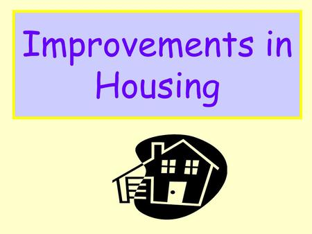 Improvements in Housing. Aims: Identify why improvements in housing took place. Explain how the building of council houses tackled the housing problem.