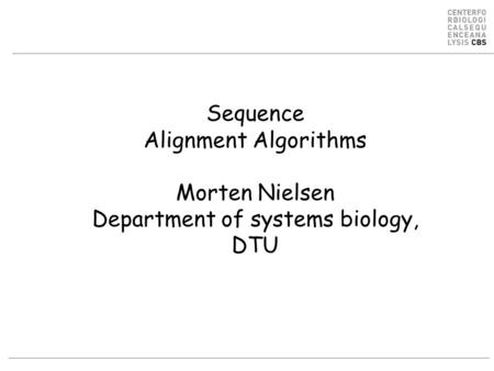 Sequence Alignment Algorithms Morten Nielsen Department of systems biology, DTU.