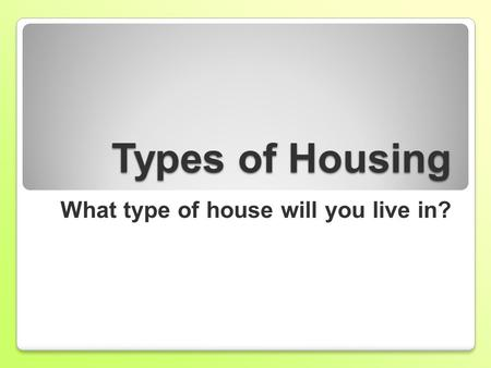 What type of house will you live in?