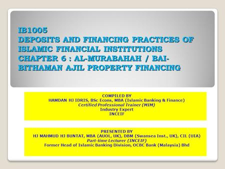 IB1005 DEPOSITS AND FINANCING PRACTICES OF ISLAMIC FINANCIAL INSTITUTIONS CHAPTER 6 : AL-MURABAHAH / BAI- BITHAMAN AJIL PROPERTY FINANCING COMPILED BY.