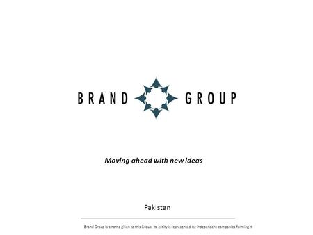 Moving ahead with new ideas Pakistan Brand Group is a name given to this Group. Its entity is represented by independent companies forming it.