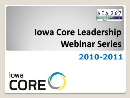 Iowa Core Leadership Webinar Series 2010-2011. March Webinar Outcomes We will respond to YOUR questions regarding the Iowa Core. We will provide time.