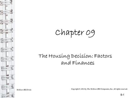 Chapter 09 The Housing Decision: Factors and Finances McGraw-Hill/Irwin Copyright © 2012 by The McGraw-Hill Companies, Inc. All rights reserved. 9-1.
