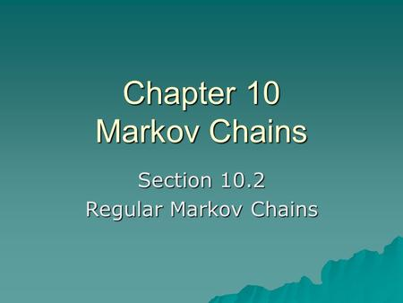 Chapter 10 Markov Chains Section 10.2 Regular Markov Chains.