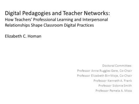 Digital Pedagogies and Teacher Networks: How Teachers' Professional Learning and Interpersonal Relationships Shape Classroom Digital Practices Elizabeth.