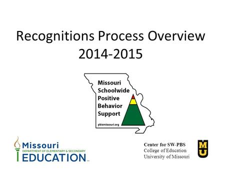Recognitions Process Overview 2014-2015 Center for SW-PBS College of Education University of Missouri.